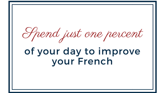 Spend just 1% of your day to improve your French [VIDEO]