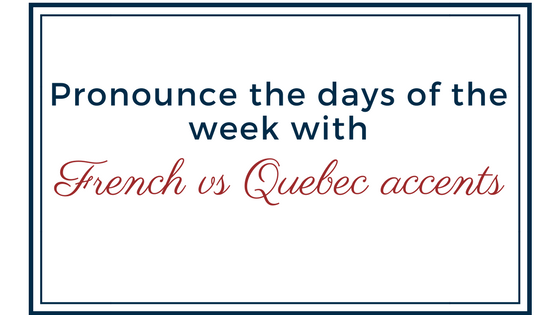 Pronounce the days of the week with French vs Quebec accents