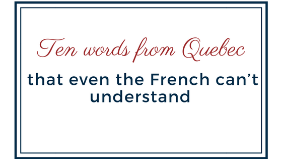 Ten words from Quebec that even the French can't understand