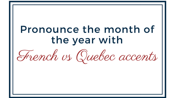 Pronounce the month of the year (with French vs Quebec accent)