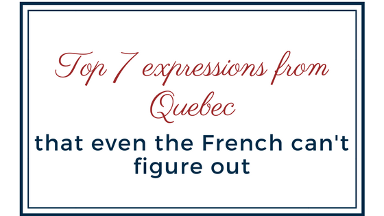 Top 7 expressions from Quebec that even the French can't figure out