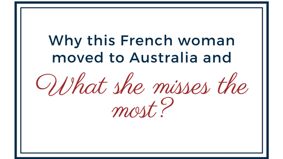Why this French woman moved to Australia and what does she miss the most?