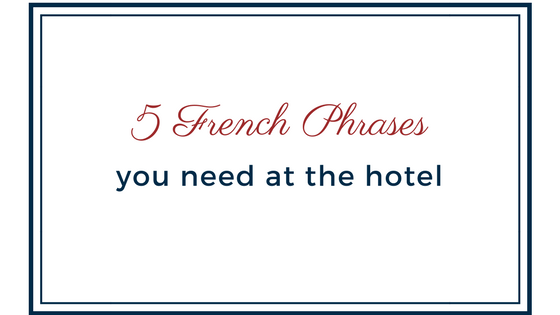 5 French phrases you need at the hotel