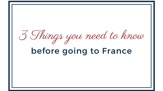 3 things you need to know before going to France