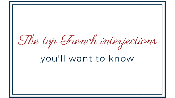 The top French interjections you'll want to know