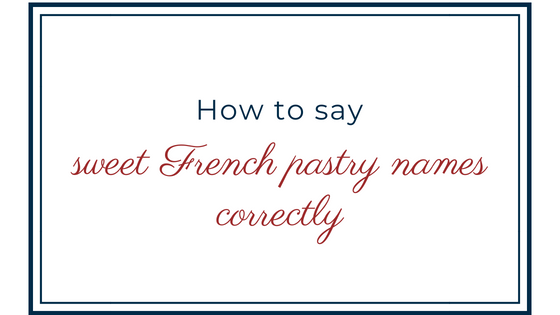 How to say sweet French pastry names correctly