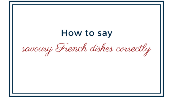 How to say savoury French dishes correctly