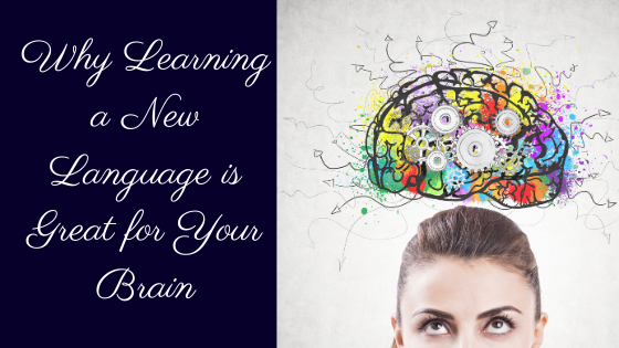 Why Learning a New Language is Great for your Brain