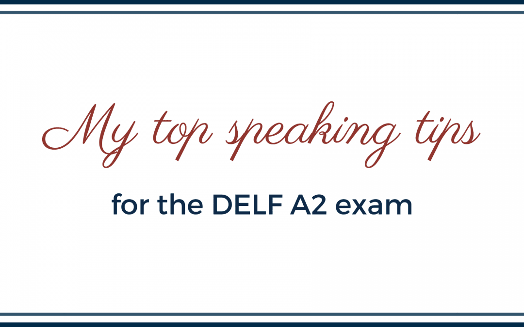 My top speaking tips for the DELF A2 exam